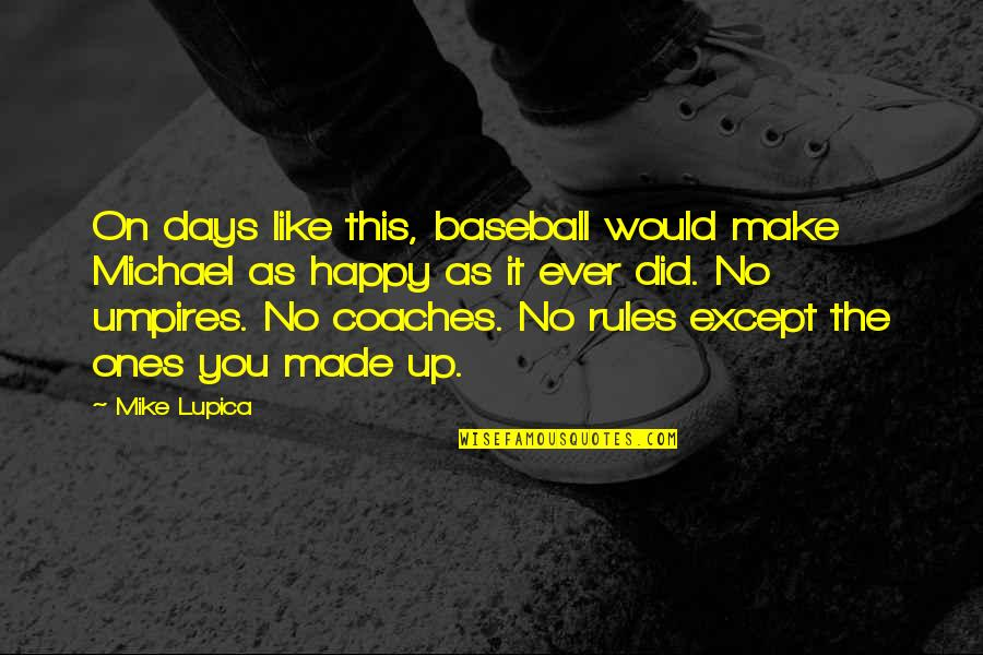 The Rules Of Baseball Quotes By Mike Lupica: On days like this, baseball would make Michael