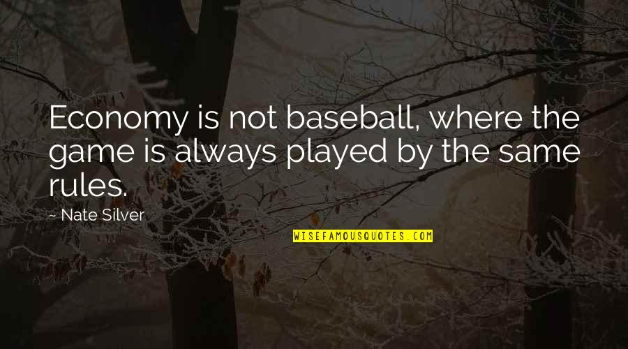 The Rules Of Baseball Quotes By Nate Silver: Economy is not baseball, where the game is