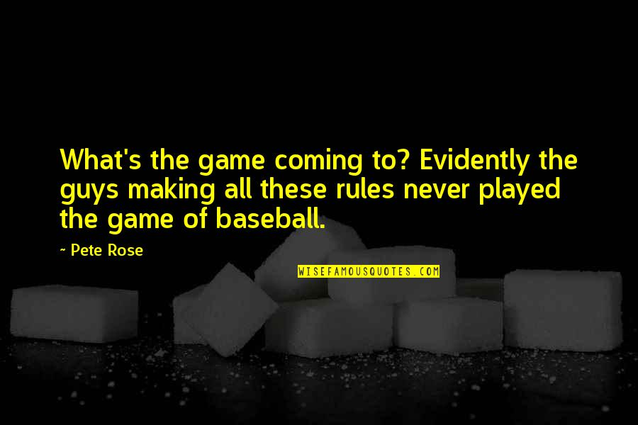 The Rules Of Baseball Quotes By Pete Rose: What's the game coming to? Evidently the guys