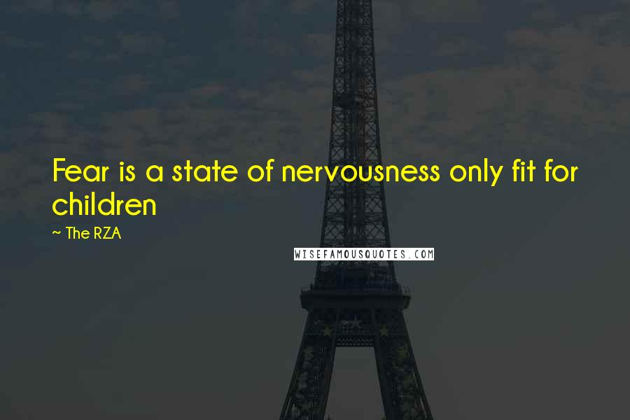 The RZA quotes: Fear is a state of nervousness only fit for children