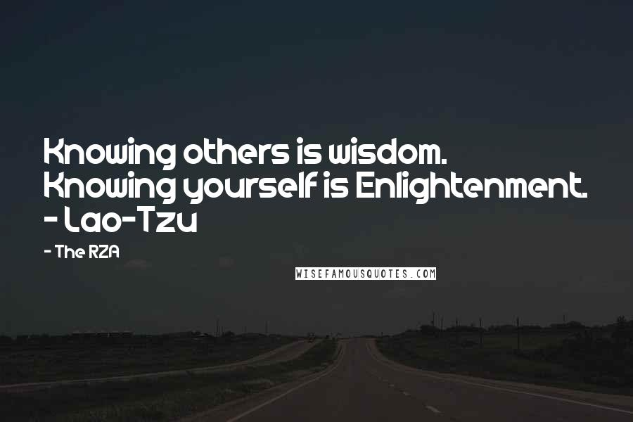 The RZA quotes: Knowing others is wisdom. Knowing yourself is Enlightenment. - Lao-Tzu