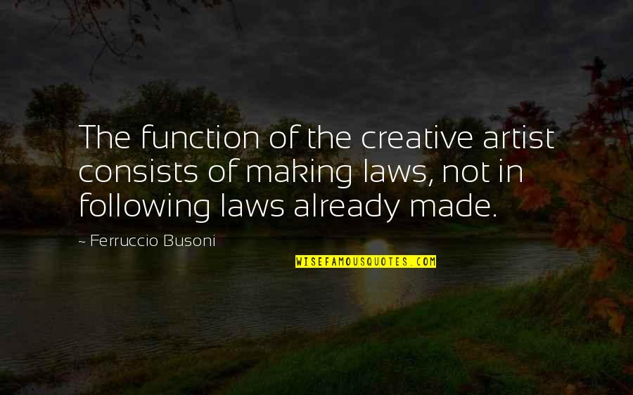 The Sacrament Lds Quotes By Ferruccio Busoni: The function of the creative artist consists of
