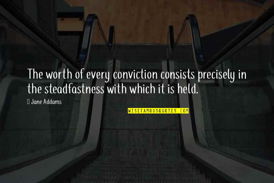 The Sacrament Lds Quotes By Jane Addams: The worth of every conviction consists precisely in