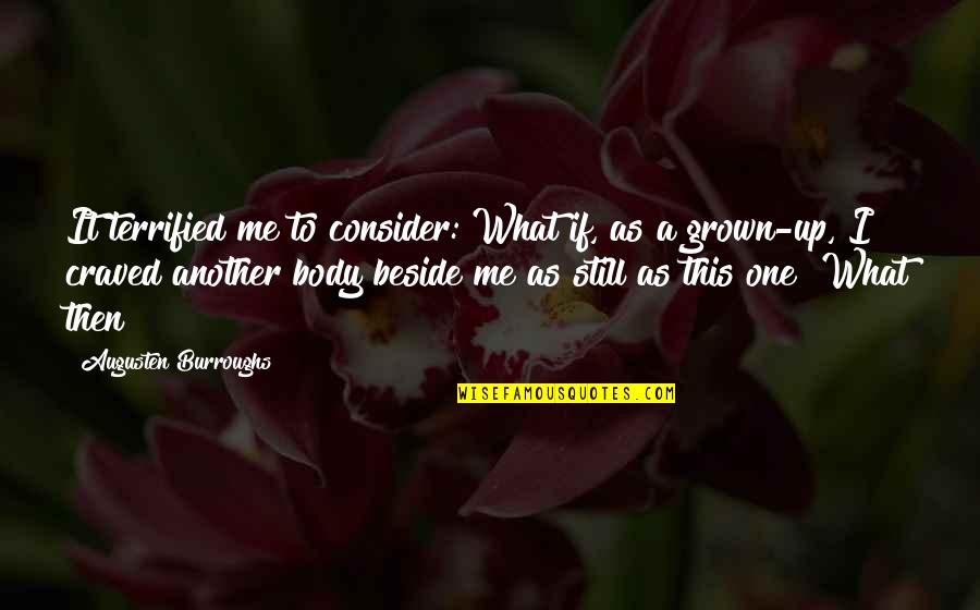 The Sad Reality Quotes By Augusten Burroughs: It terrified me to consider: What if, as