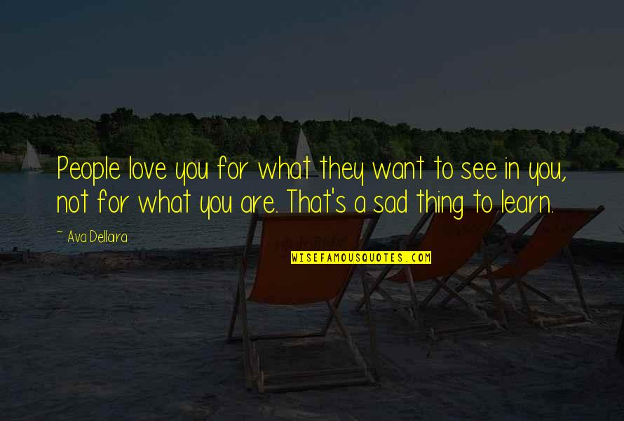 The Sad Reality Quotes By Ava Dellaira: People love you for what they want to