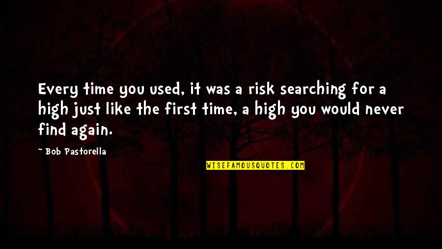 The Sad Reality Quotes By Bob Pastorella: Every time you used, it was a risk