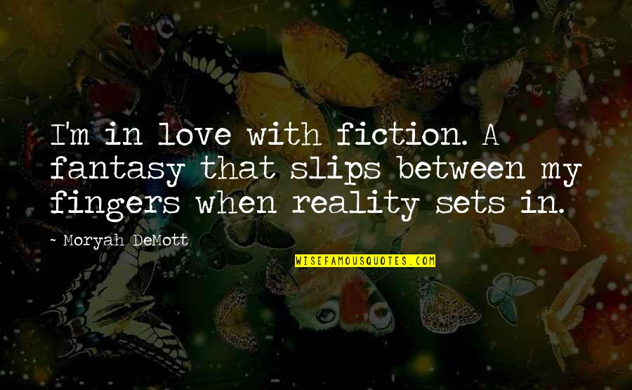 The Sad Reality Quotes By Moryah DeMott: I'm in love with fiction. A fantasy that