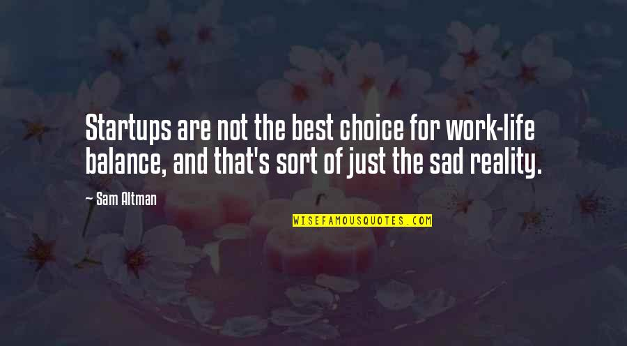 The Sad Reality Quotes By Sam Altman: Startups are not the best choice for work-life