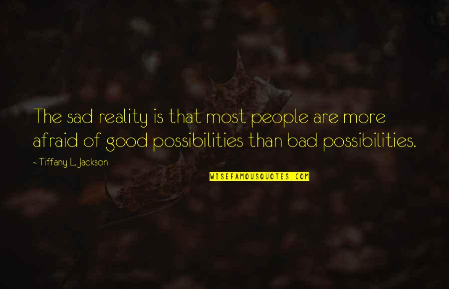 The Sad Reality Quotes By Tiffany L. Jackson: The sad reality is that most people are