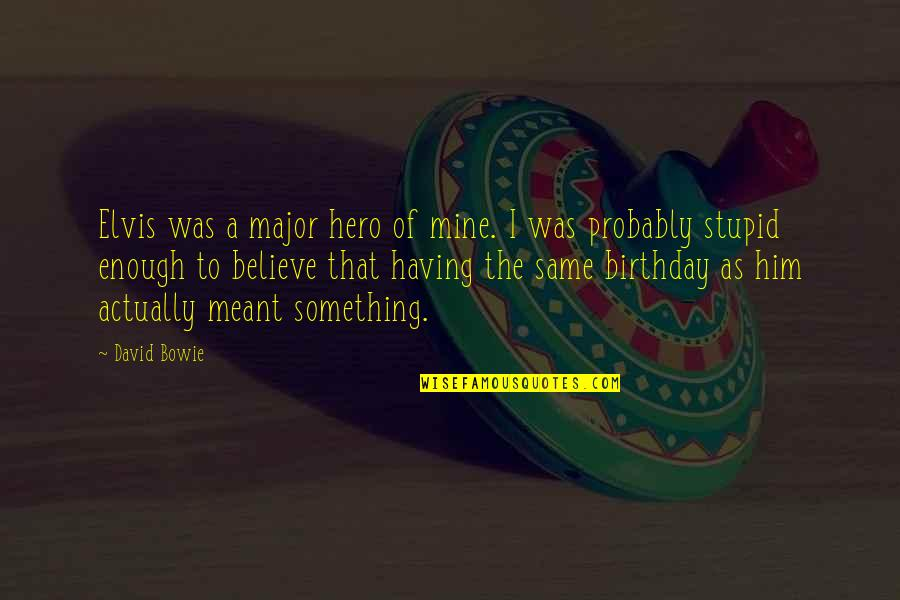 The Same Birthday Quotes By David Bowie: Elvis was a major hero of mine. I