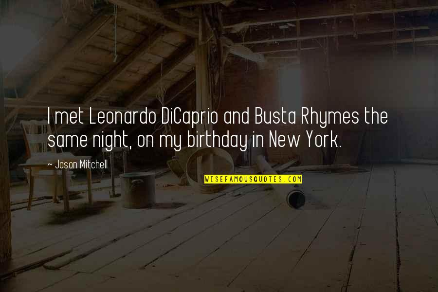 The Same Birthday Quotes By Jason Mitchell: I met Leonardo DiCaprio and Busta Rhymes the