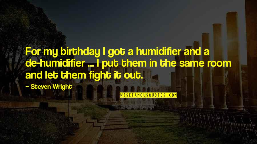 The Same Birthday Quotes By Steven Wright: For my birthday I got a humidifier and