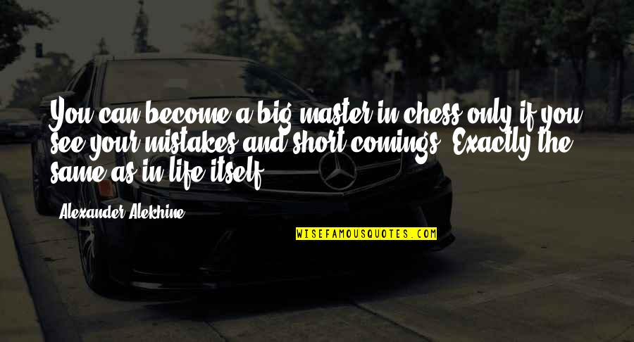 The Same Mistakes Quotes By Alexander Alekhine: You can become a big master in chess