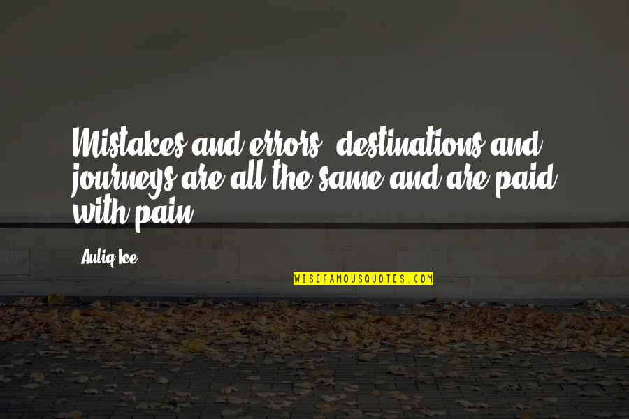 The Same Mistakes Quotes By Auliq Ice: Mistakes and errors, destinations and journeys are all