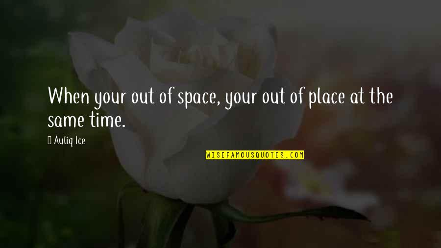 The Same Mistakes Quotes By Auliq Ice: When your out of space, your out of