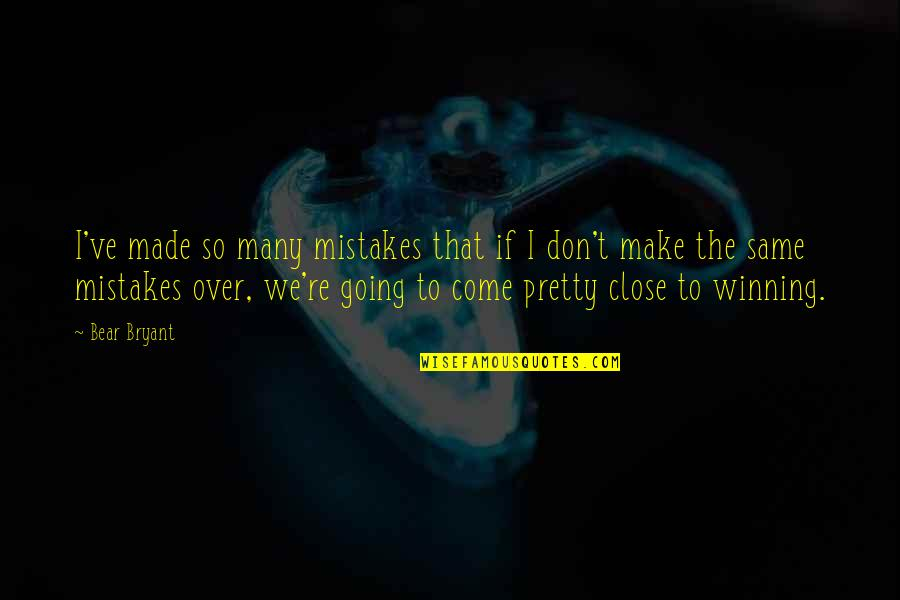 The Same Mistakes Quotes By Bear Bryant: I've made so many mistakes that if I