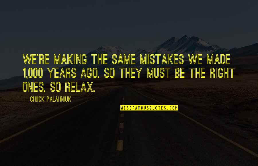 The Same Mistakes Quotes By Chuck Palahniuk: We're making the same mistakes we made 1,000
