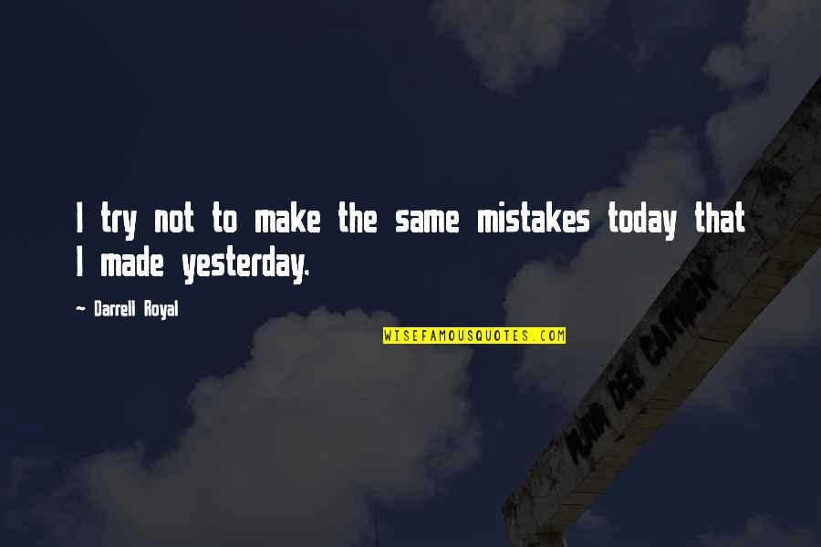 The Same Mistakes Quotes By Darrell Royal: I try not to make the same mistakes