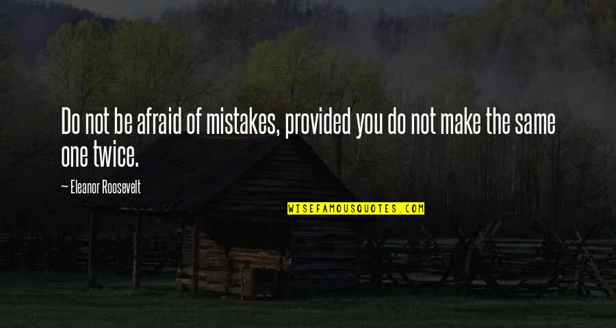 The Same Mistakes Quotes By Eleanor Roosevelt: Do not be afraid of mistakes, provided you