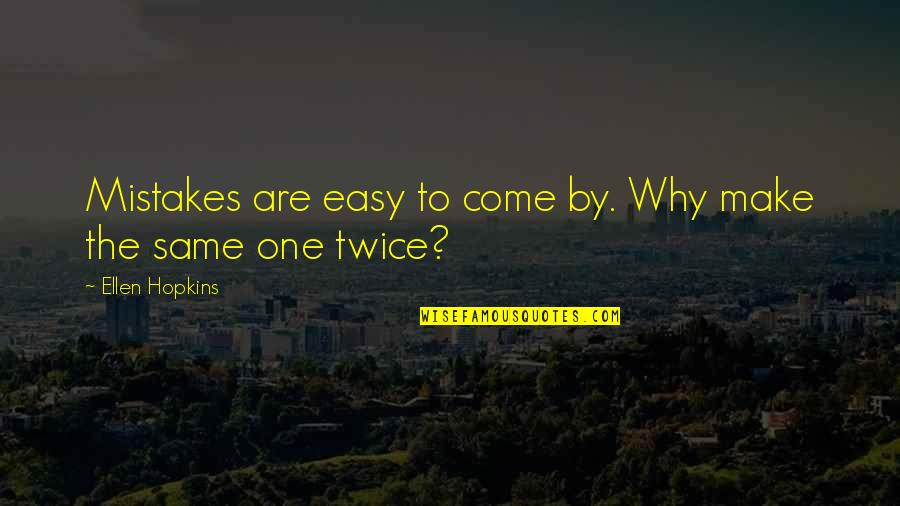 The Same Mistakes Quotes By Ellen Hopkins: Mistakes are easy to come by. Why make