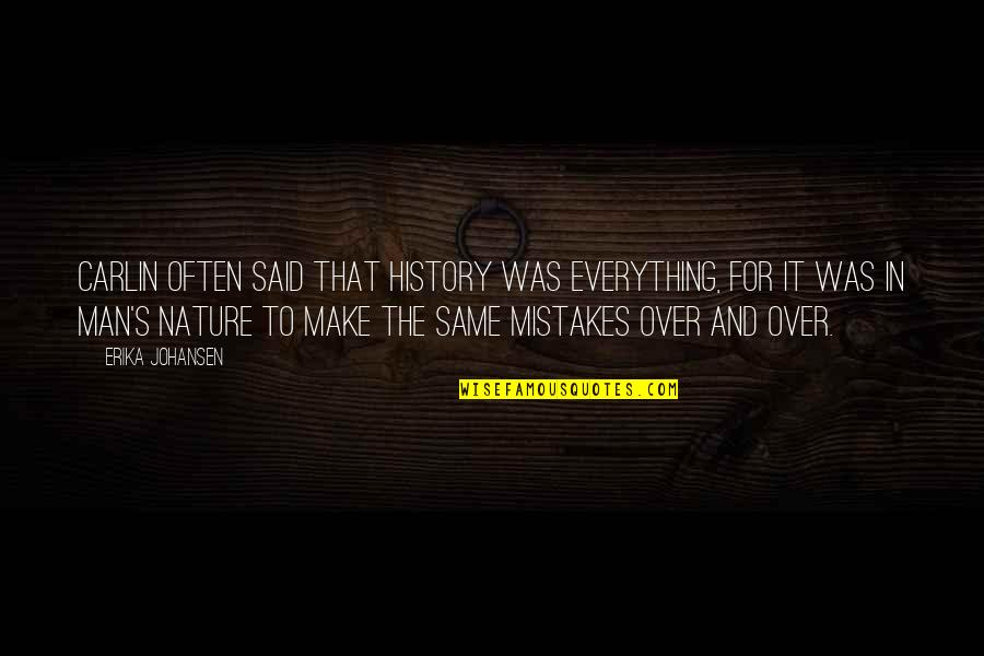 The Same Mistakes Quotes By Erika Johansen: Carlin often said that history was everything, for