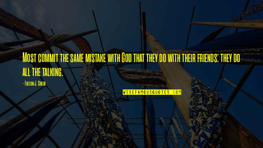 The Same Mistakes Quotes By Fulton J. Sheen: Most commit the same mistake with God that