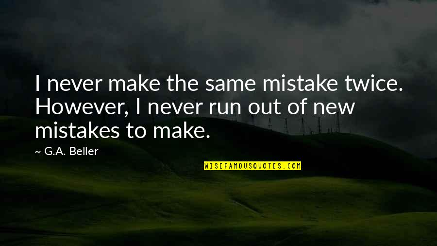 The Same Mistakes Quotes By G.A. Beller: I never make the same mistake twice. However,