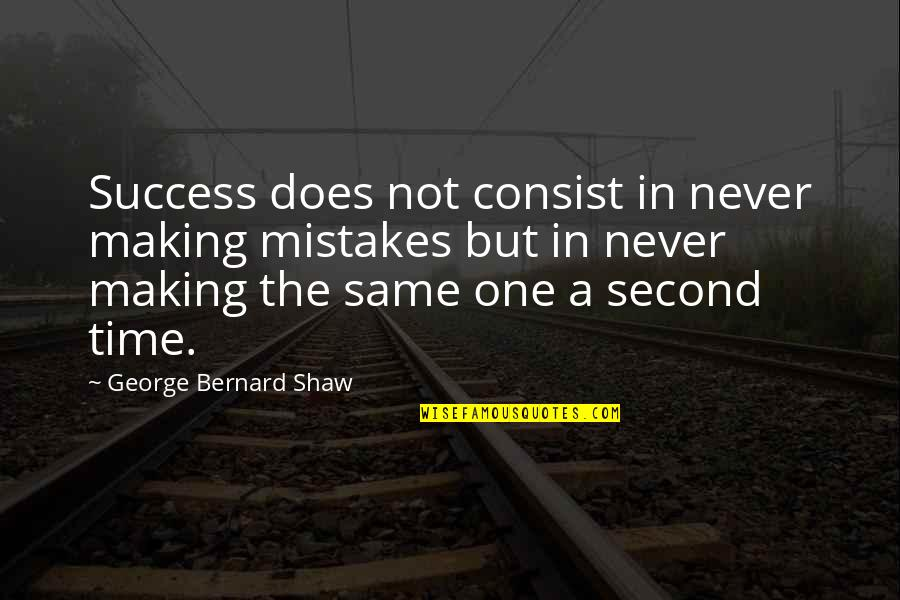 The Same Mistakes Quotes By George Bernard Shaw: Success does not consist in never making mistakes