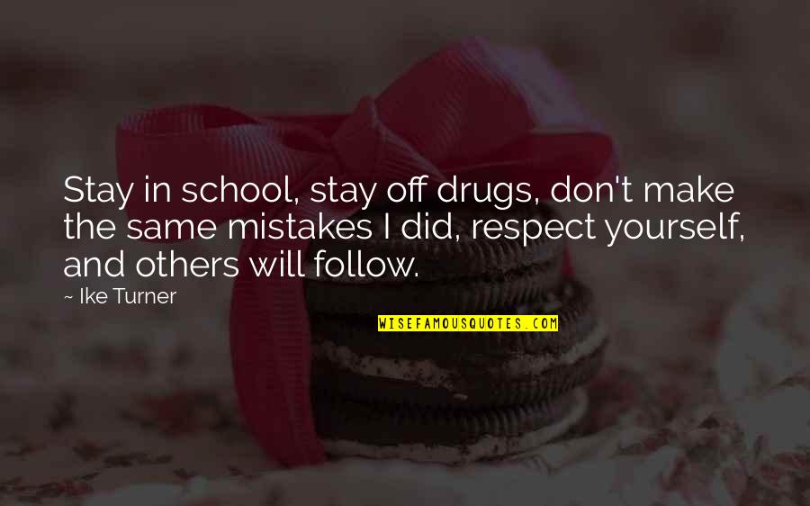 The Same Mistakes Quotes By Ike Turner: Stay in school, stay off drugs, don't make