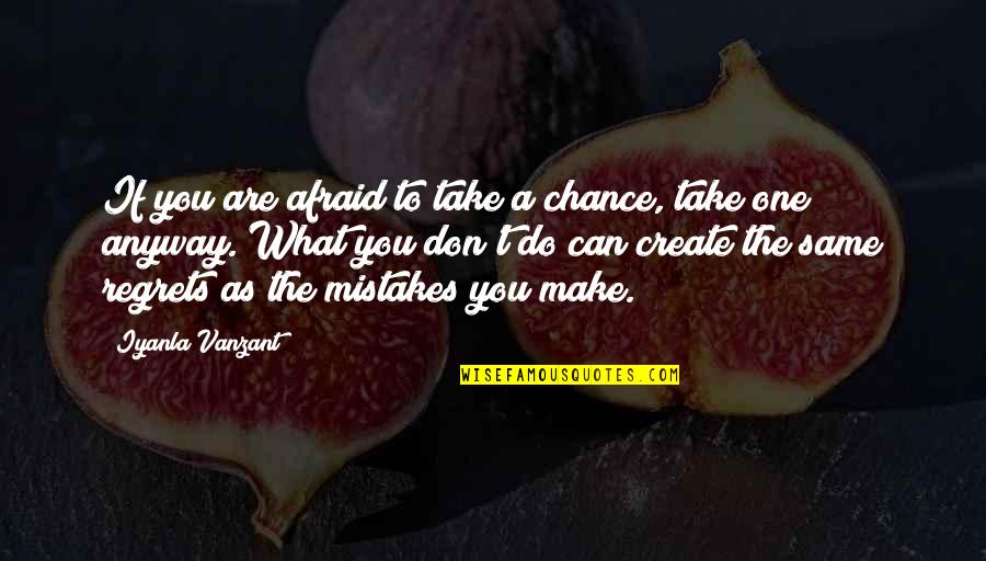 The Same Mistakes Quotes By Iyanla Vanzant: If you are afraid to take a chance,