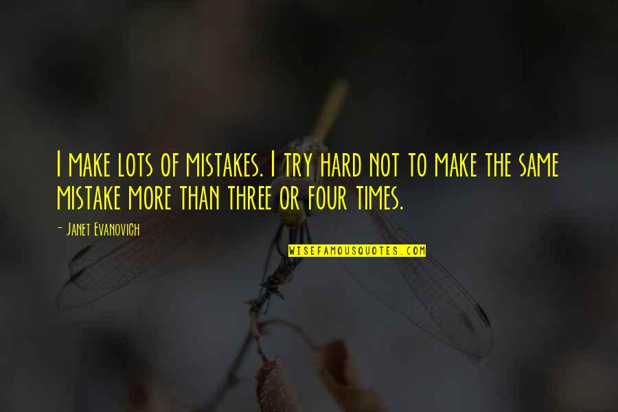 The Same Mistakes Quotes By Janet Evanovich: I make lots of mistakes. I try hard
