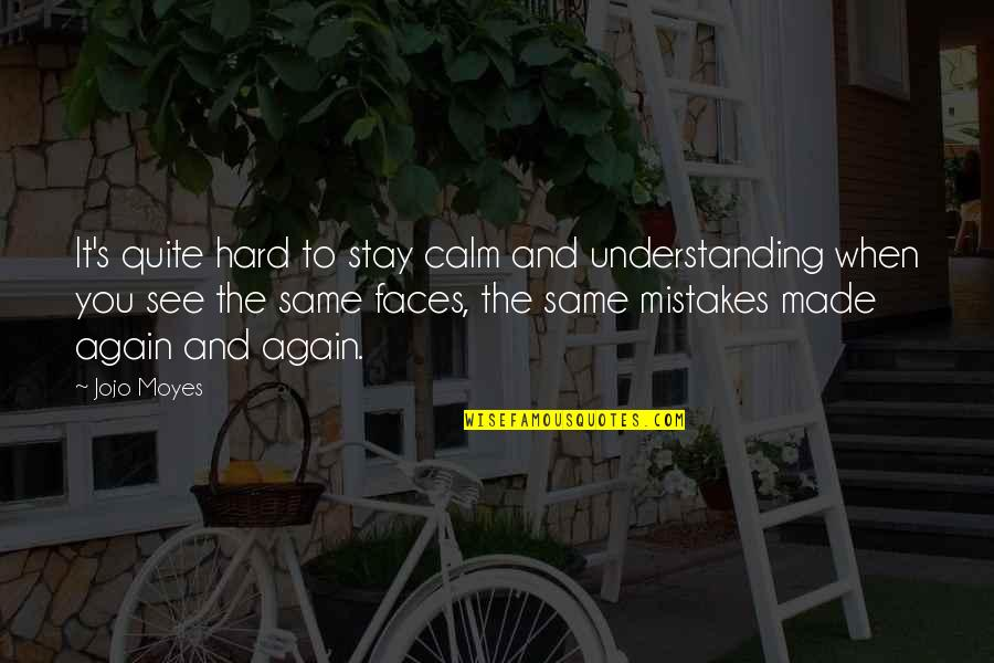The Same Mistakes Quotes By Jojo Moyes: It's quite hard to stay calm and understanding