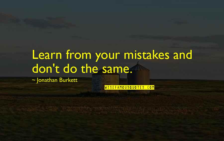 The Same Mistakes Quotes By Jonathan Burkett: Learn from your mistakes and don't do the