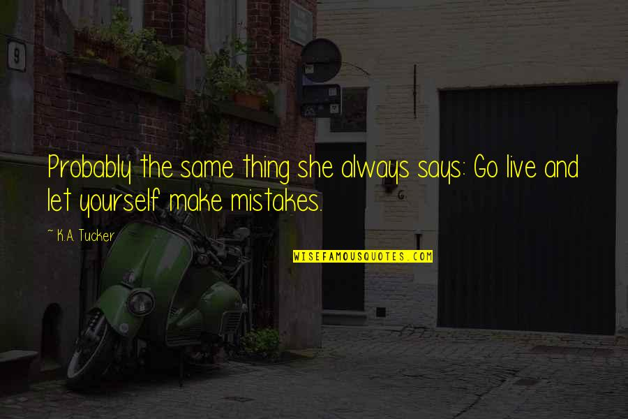 The Same Mistakes Quotes By K.A. Tucker: Probably the same thing she always says: Go