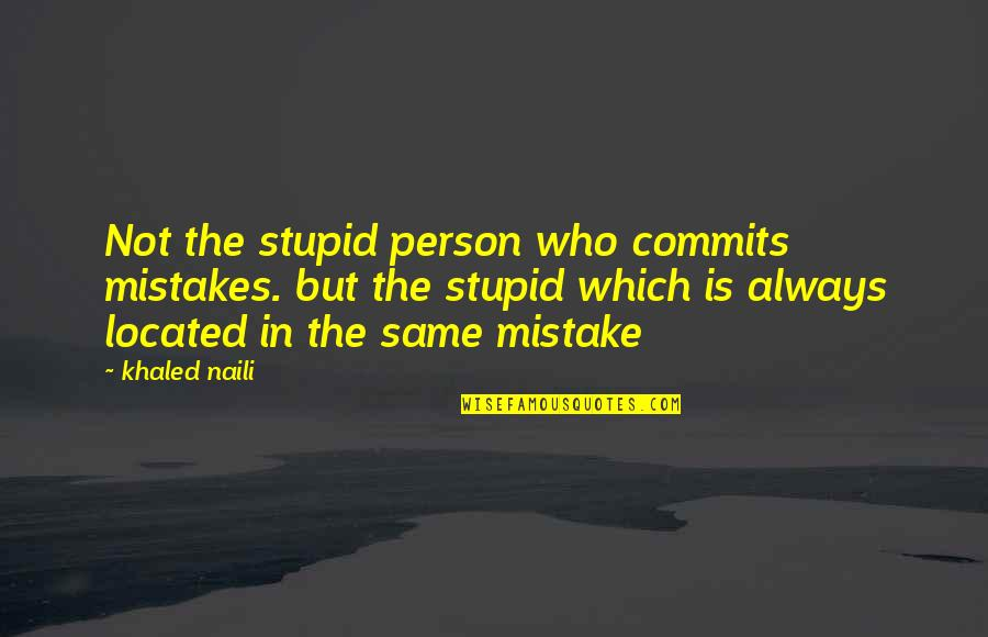 The Same Mistakes Quotes By Khaled Naili: Not the stupid person who commits mistakes. but