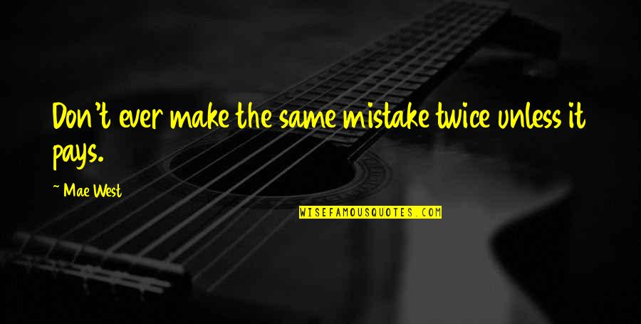The Same Mistakes Quotes By Mae West: Don't ever make the same mistake twice unless