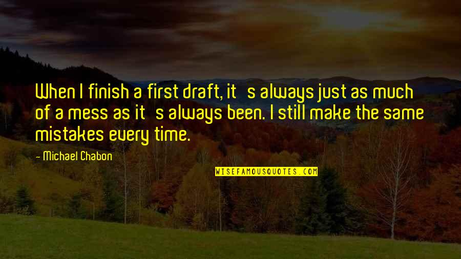 The Same Mistakes Quotes By Michael Chabon: When I finish a first draft, it's always