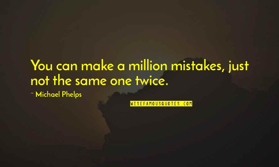 The Same Mistakes Quotes By Michael Phelps: You can make a million mistakes, just not