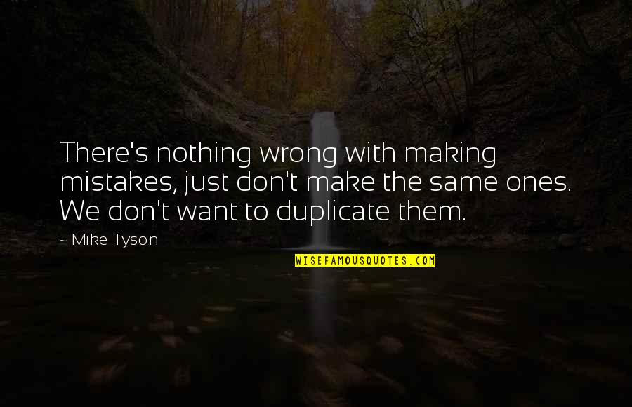The Same Mistakes Quotes By Mike Tyson: There's nothing wrong with making mistakes, just don't