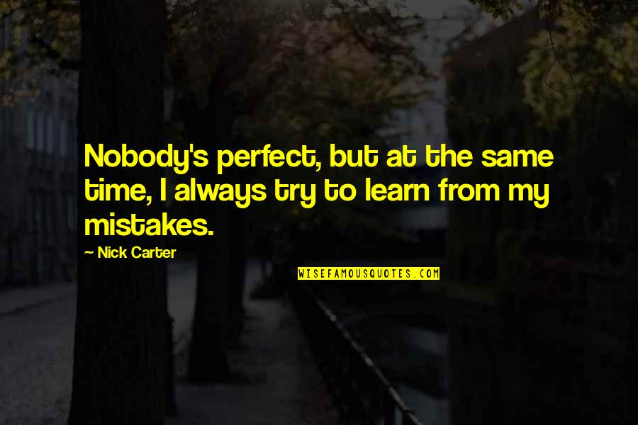 The Same Mistakes Quotes By Nick Carter: Nobody's perfect, but at the same time, I