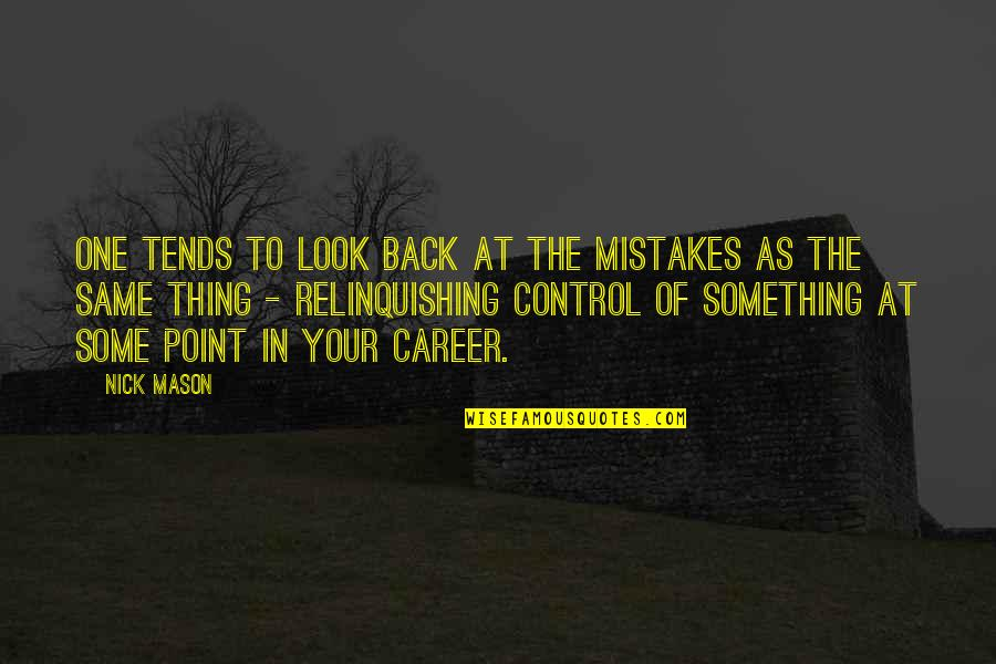 The Same Mistakes Quotes By Nick Mason: One tends to look back at the mistakes