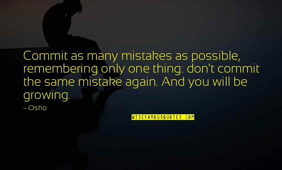 The Same Mistakes Quotes By Osho: Commit as many mistakes as possible, remembering only