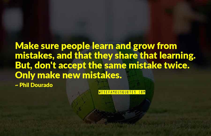 The Same Mistakes Quotes By Phil Dourado: Make sure people learn and grow from mistakes,