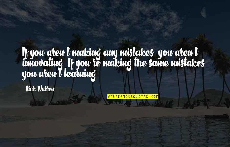 The Same Mistakes Quotes By Rick Warren: If you aren't making any mistakes, you aren't