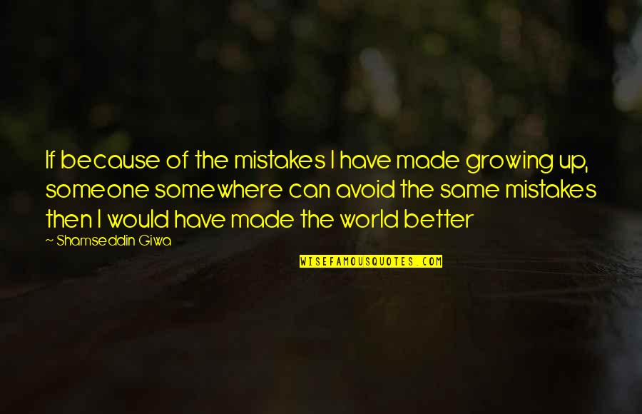 The Same Mistakes Quotes By Shamseddin Giwa: If because of the mistakes I have made