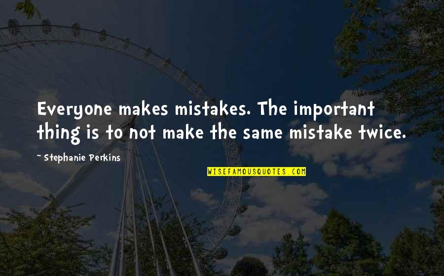 The Same Mistakes Quotes By Stephanie Perkins: Everyone makes mistakes. The important thing is to