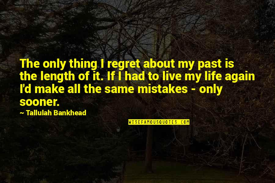 The Same Mistakes Quotes By Tallulah Bankhead: The only thing I regret about my past