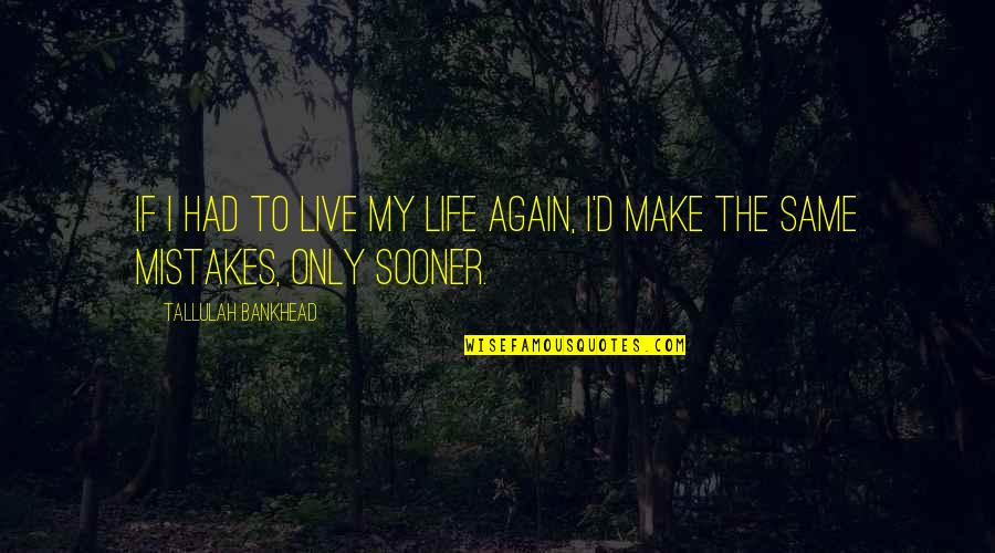 The Same Mistakes Quotes By Tallulah Bankhead: If I had to live my life again,