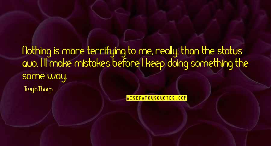 The Same Mistakes Quotes By Twyla Tharp: Nothing is more terrifying to me, really, than