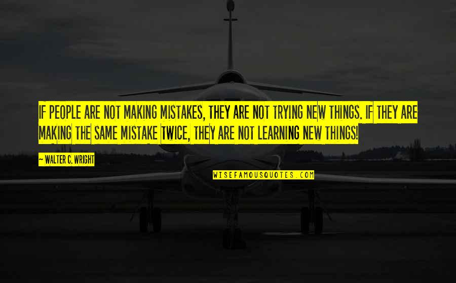 The Same Mistakes Quotes By Walter C. Wright: If people are not making mistakes, they are